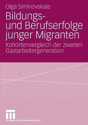 Bildungs- Und Berufserfolge Junger Migranten: Kohortenvergleich Der Zweiten Gastarbeitergeneration (Paperback)