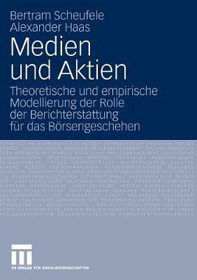 Medien Und Aktien: Theoretische Und Empirische Modellierung Der Rolle Der Berichterstattung F r Das B rsengeschehen (Paperback)