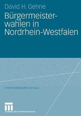 B rgermeisterwahlen in Nordrhein-Westfalen - Stadtforschung Aktuell 111 (Paperback)