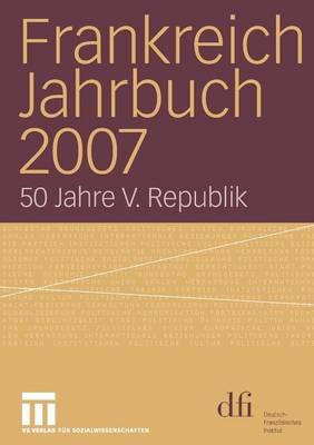 Frankreich Jahrbuch 2007: 50 Jahre V. Republik - Frankreich Jahrbuch (Paperback)