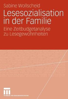 Lesesozialisation in Der Familie: Eine Zeitbudgetanalyse Zu Lesegewohnheiten (Paperback)