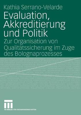 Evaluation, Akkreditierung Und Politik: Zur Organisation Von Qualit tssicherung Im Zuge Des Bolognaprozesses (Paperback)