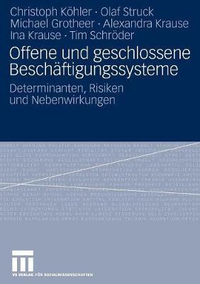 Offene Und Geschlossene Besch ftigungssysteme: Determinanten, Risiken Und Nebenwirkungen (Paperback)