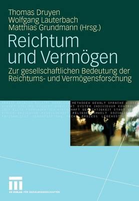 Reichtum Und Vermoegen: Zur Gesellschaftlichen Bedeutung Der Reichtums- Und Vermoegensforschung (Paperback)