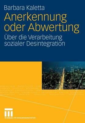 Anerkennung Oder Abwertung: �ber Die Verarbeitung Sozialer Desintegration - Analysen Zu Gesellschaftlicher Integration Und Desintegratio (Paperback)