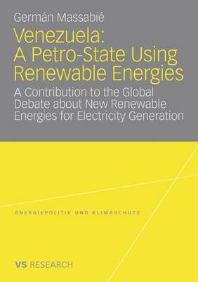 Venezuela: A Petro-State Using Renewable Energies : A Contribution to the Global Debate About New Renewable Energies for Electricity Generation - Energiepolitik und Klimaschutz. Energy Policy and Climate Protection (Paperback)