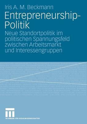 Entrepreneurship-Politik: Neue Standortpolitik Im Politischen Spannungsfeld Zwischen Arbeitsmarkt Und Interessengruppen (Paperback)