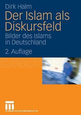 Der Islam ALS Diskursfeld: Bilder Des Islams in Deutschland (Paperback)