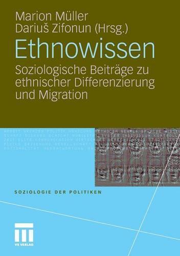 Ethnowissen: Soziologische Beitr�ge Zu Ethnischer Differenzierung Und Migration - Soziologie Der Politiken (Paperback)