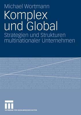 Komplex Und Global: Strategien Und Strukturen Multinationaler Unternehmen (Paperback)
