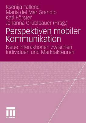 Perspektiven Mobiler Kommunikation: Neue Interaktionen Zwischen Individuen Und Marktakteuren (Paperback)