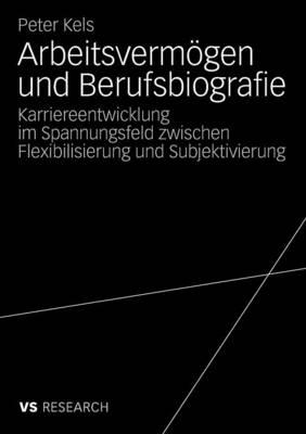 Arbeitsverm gen Und Berufsbiografie: Karriereentwicklung Im Spannungsfeld Zwischen Flexibilisierung Und Subjektivierung (Paperback)