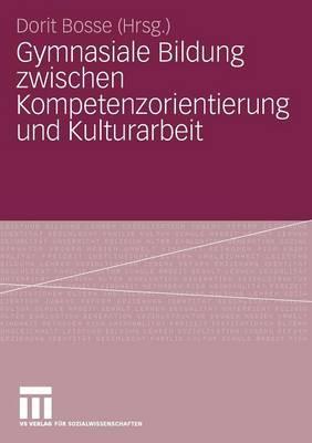 Gymnasiale Bildung Zwischen Kompetenzorientierung Und Kulturarbeit (Paperback)