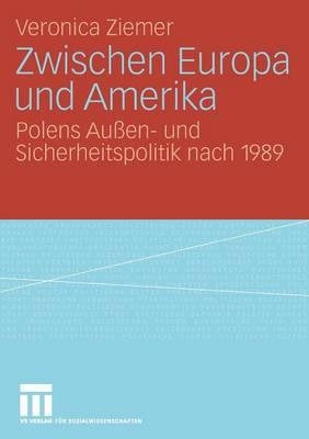 Zwischen Europa Und Amerika: Polens Au en- Und Sicherheitspolitik Nach 1989 (Paperback)