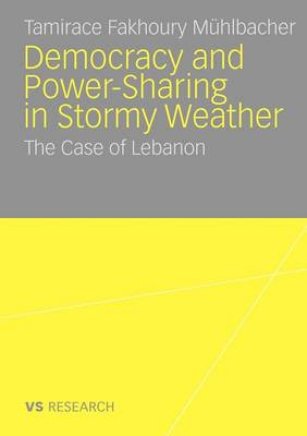 Democratisation and Power-Sharing in Stormy Weather 2009: The Case of Lebanon (Paperback)