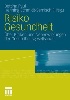 Risiko Gesundheit: �ber Risiken Und Nebenwirkungen Der Gesundheitsgesellschaft (Paperback)