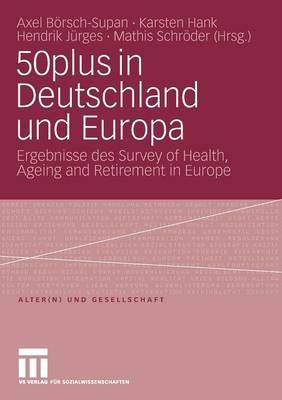 50plus in Deutschland Und Europa: Ergebnisse Des Survey of Health, Ageing and Retirement in Europe - Alter(n) Und Gesellschaft 19 (Paperback)
