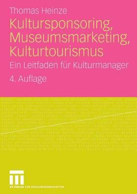 Kultursponsoring, Museumsmarketing, Kulturtourismus: Ein Leitfaden F�r Kulturmanager (Paperback)