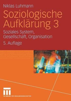 Soziologische Aufklarung 3: Soziales System, Gesellschaft, Organisation (Paperback)