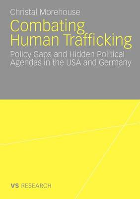 Combating Human Trafficking 2009: Policy Gaps and Hidden Political Agendas in the USA and Germany (Paperback)