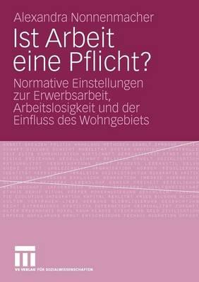 Ist Arbeit Eine Pflicht?: Normative Einstellungen Zur Erwerbsarbeit, Arbeitslosigkeit Und Der Einfluss Des Wohngebiets