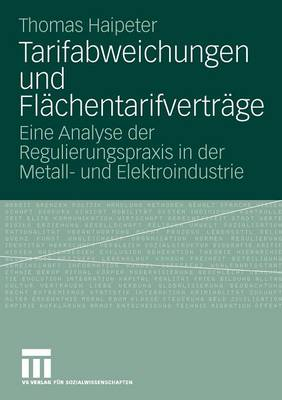 Tarifabweichungen Und FLachentarifvertrage: Eine Analyse Der Regulierungspraxis in Der Metall- Und Elektroindustrie (Paperback)