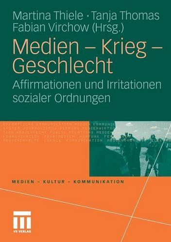 Medien - Krieg - Geschlecht: Affirmationen Und Irritationen Sozialer Ordnungen - Medien - Kultur - Kommunikation (Paperback)
