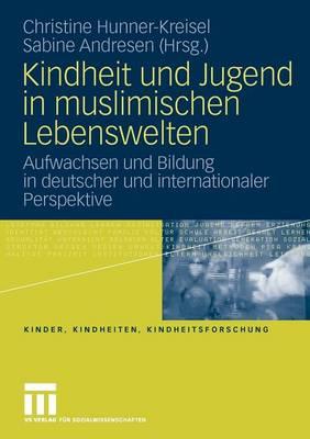 Kindheit und Jugend in muslimischen Lebenswelten: Aufwachsen und Bildung in deutscher und internationaler Perspektive - Kinder, Kindheiten und Kindheitsforschung 1 (Paperback)