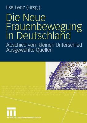 Die Neue Frauenbewegung in Deutschland: Abschied Vom Kleinen Unterschied Ausgew�hlte Quellen (Paperback)