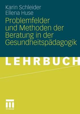 Problemfelder Und Methoden Der Beratung in Der Gesundheitsp dagogik (Paperback)