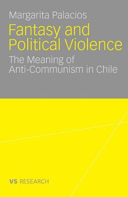 Fantasy and Political Violence: The Meaning of Anticommunism in Chile (Paperback)