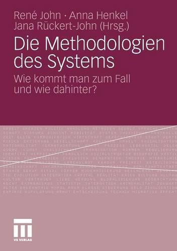 Die Methodologien Des Systems: Wie Kommt Man Zum Fall Und Wie Dahinter? - Philosophische Schriften 1 (Paperback)