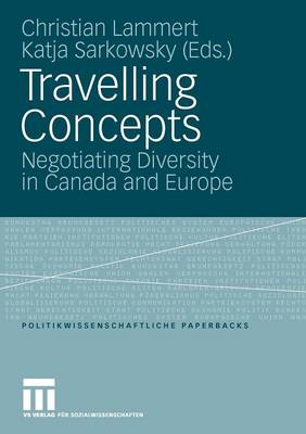 Travelling Concepts: Negotiating Diversity in Canada and Europe - Politikwissenschaftliche Paperbacks 41 (Paperback)
