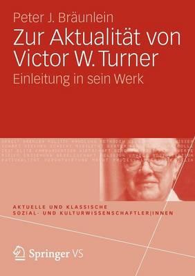 Zur Aktualit t Von Victor W. Turner: Einleitung in Sein Werk - Aktuelle Und Klassische Sozial- Und Kulturwissenschaftler-In (Paperback)