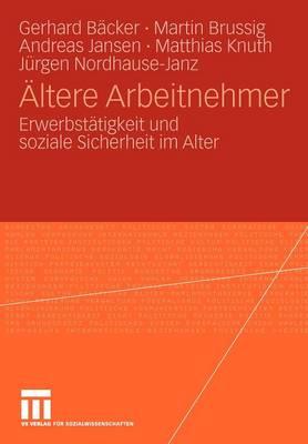 ltere Arbeitnehmer: Erwerbst tigkeit Und Soziale Sicherheit Im Alter (Paperback)