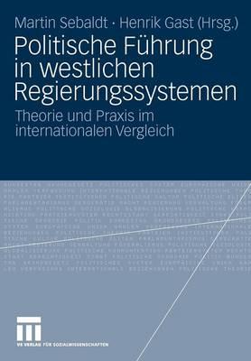 Politische F hrung in Westlichen Regierungssystemen: Theorie Und Praxis Im Internationalen Vergleich (Paperback)