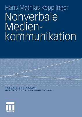 Nonverbale Medienkommunikation - Theorie Und Praxis  ffentlicher Kommunikation 3 (Paperback)