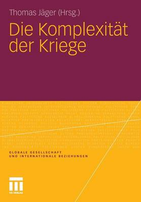 Die Komplexit�t Der Kriege - Globale Gesellschaft Und Internationale Beziehungen (Paperback)