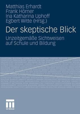 Skeptische Blick: Unzeitgemasse Sichtweisen auf Schule und Bildung (Paperback)
