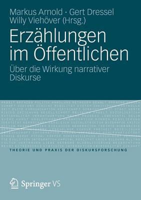 Erz hlungen Im ffentlichen: ber Die Wirkung Narrativer Diskurse - Theorie Und Praxis Der Diskursforschung (Paperback)