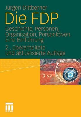 Die Fdp: Geschichte, Personen, Organisation, Perspektiven. Eine Einf�hrung (Paperback)