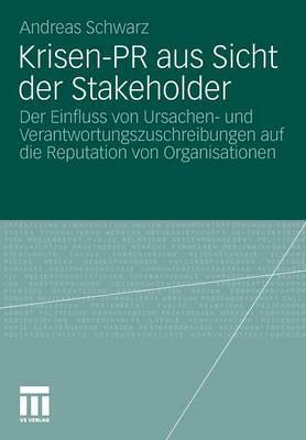Krisen-PR Aus Sicht Der Stakeholder: Der Einfluss Von Ursachen- Und Verantwortungszuschreibungen Auf Die Reputation Von Organisationen - Organisationskommunikation (Paperback)