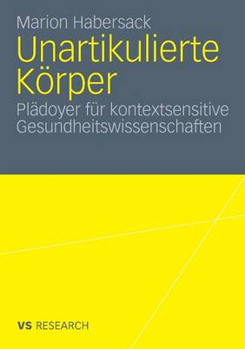 Unartikulierte K rper: Pl doyer F r Kontextsensitive Gesundheitswissenschaften (Paperback)