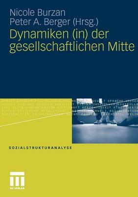 Dynamiken (In) Der Gesellschaftlichen Mitte - Sozialstrukturanalyse (Paperback)