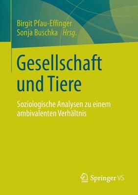Gesellschaft Und Tiere: Soziologische Analysen Zu Einem Ambivalenten Verh�ltnis (Paperback)