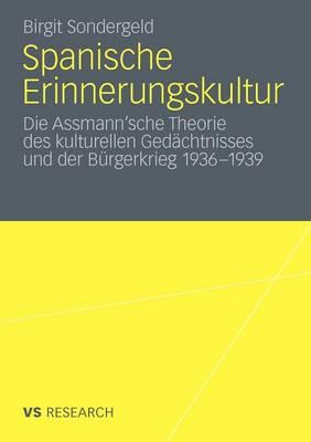 Spanische Erinnerungskultur: Die Assmann'sche Theorie Des Kulturellen Gedachtnisses Und Der Burgerkrieg 1936-1939 (Paperback)