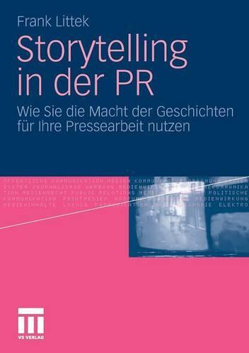 Storytelling in Der PR: Wie Sie Die Macht Der Geschichten F r Ihre Pressearbeit Nutzen (Paperback)