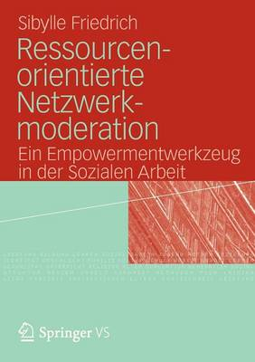 Ressourcenorientierte Netzwerkmoderation: Ein Empowermentwerkzeug in Der Sozialen Arbeit (Paperback)