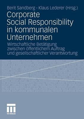 Corporate Social Responsibility in Kommunalen Unternehmen: Wirtschaftliche Betatigung Zwischen oeffentlichem Auftrag Und Gesellschaftlicher Verantwortung (Paperback)