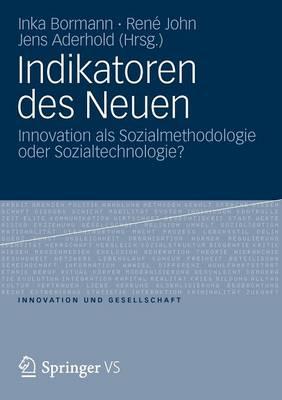 Indikatoren Des Neuen: Innovation ALS Sozialmethodologie Oder Sozialtechnologie? - Innovation Und Gesellschaft (Paperback)